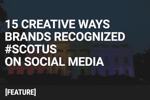 15 Creative Ways Brands Recognized #SCOTUS on Social Media