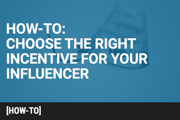 How to Choose the Right Incentive for Your Influencer