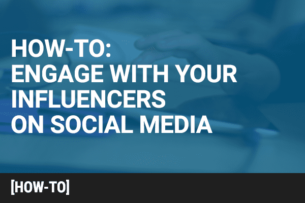 How to Engage With Your Influencers on Social Media