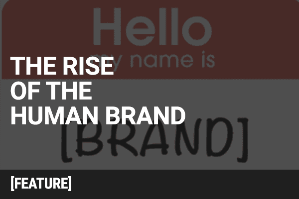 The Rise of the Human Brand