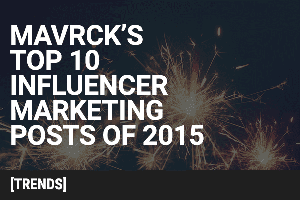 Mavrck's Top 10 Influencer Marketing Posts of 2015