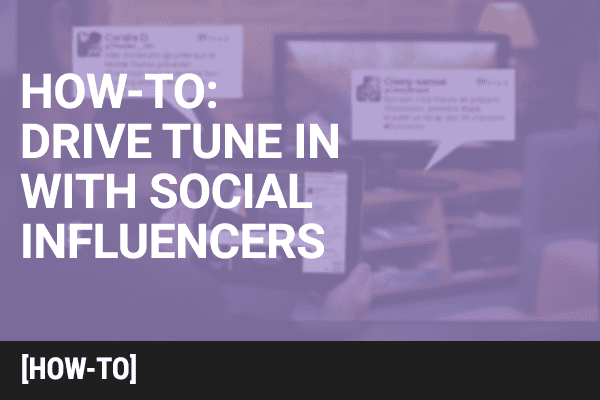 10 Tips: How to Drive Tune In with Social Influencers
