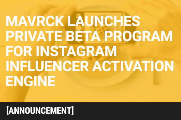 Mavrck Launches Private Beta Program for Instagram Influencer Activation Engine