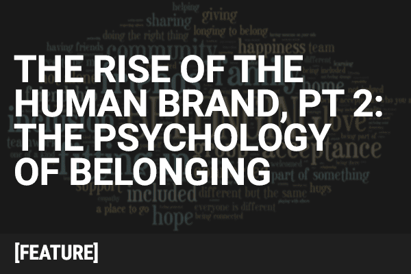 The Rise of the Human Brand Part 2: The Psychology of Belonging