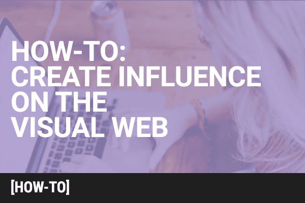 How To Create Influence On the Visual Web