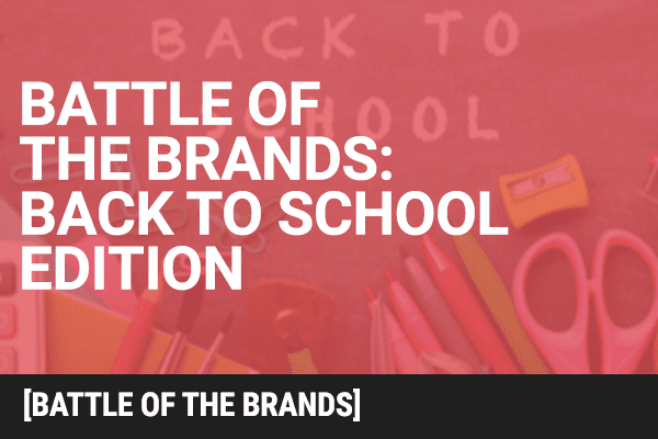 Battle of the Brands: Back To School Edition