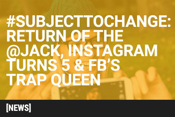 #SubjectToChange: Social Media News & Updates You Need to Know This Week
