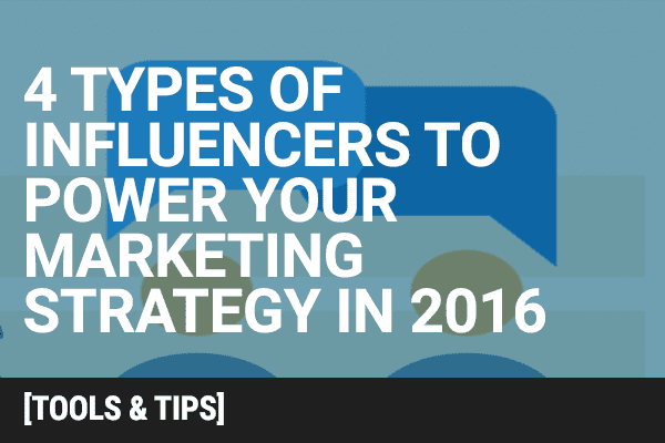 The 3 Types of Influencers to Power Your Marketing Strategy in 2016 [Infographic]