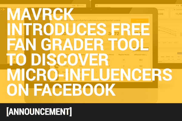 Mavrck Introduces Free Fan Grader Tool to Discover Micro-Influencers on Facebook