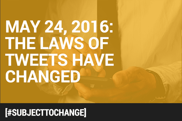 #SubjectToChange: The Laws of Tweets Have Changed