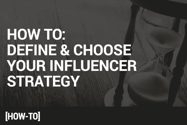 4 Steps to Defining and Choosing Your Social Influencer Strategy
