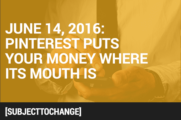 #SubjectToChange: Pinterest Puts Your Money Where Its Mouth Is
