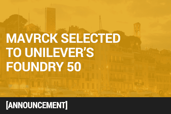 mavrck selected for cannes lions unilever foundry 50 for micro influencer data
