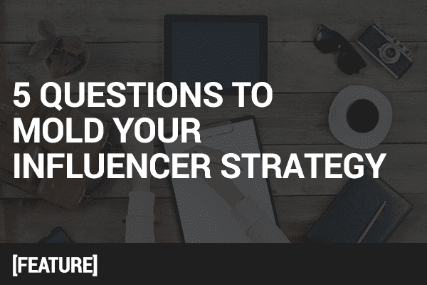 5 questions to answer for an influencer campaign