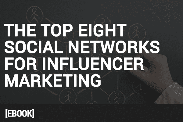 The Top Eight Social Networks for Influencer Marketing